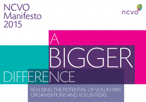 NCVO Manifesto 2015: Making a bigger difference, realising the potential of voluntary organisations and volunteers